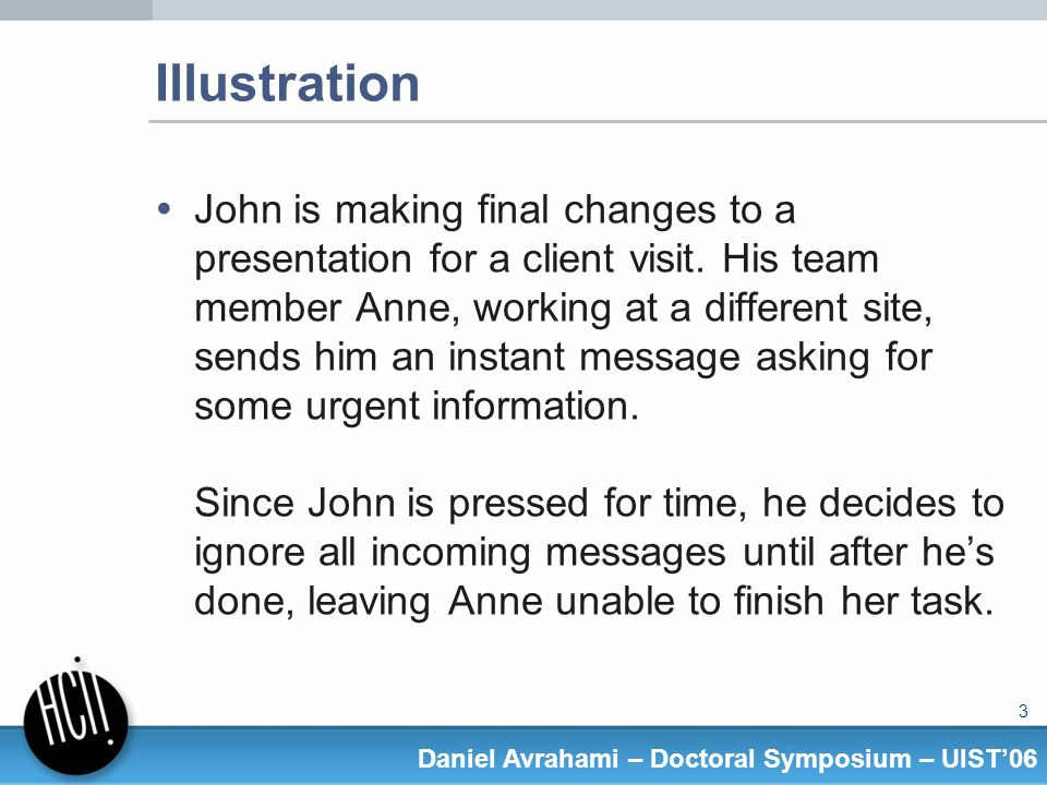 24 Daniel Avrahami – Doctoral Symposium – UIST06 Session-level measures #TimeMessage Text 117:42:45B:Hey [Participants name] 217:42:56B:what time does your group get in the AM.