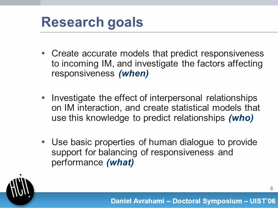 67 Daniel Avrahami – Doctoral Symposium – UIST06 Future work Collect feedback from users A few users who have used QnA for over 2 years now But would like more users Please download QnA from my homepage Improve question identification Implement ignore list