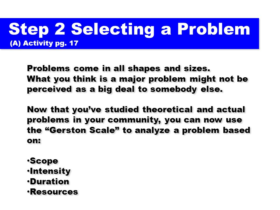 Step 2 Selecting a Problem (A) Activity pg. 17 Step 2 Selecting a Problem (A) Activity pg. 17 Problems come in all shapes and sizes. What you think is
