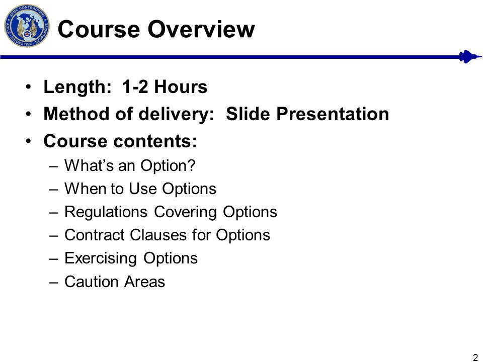 2 Course Overview Length:1-2 Hours Method of delivery: Slide Presentation Course contents: –Whats an Option.
