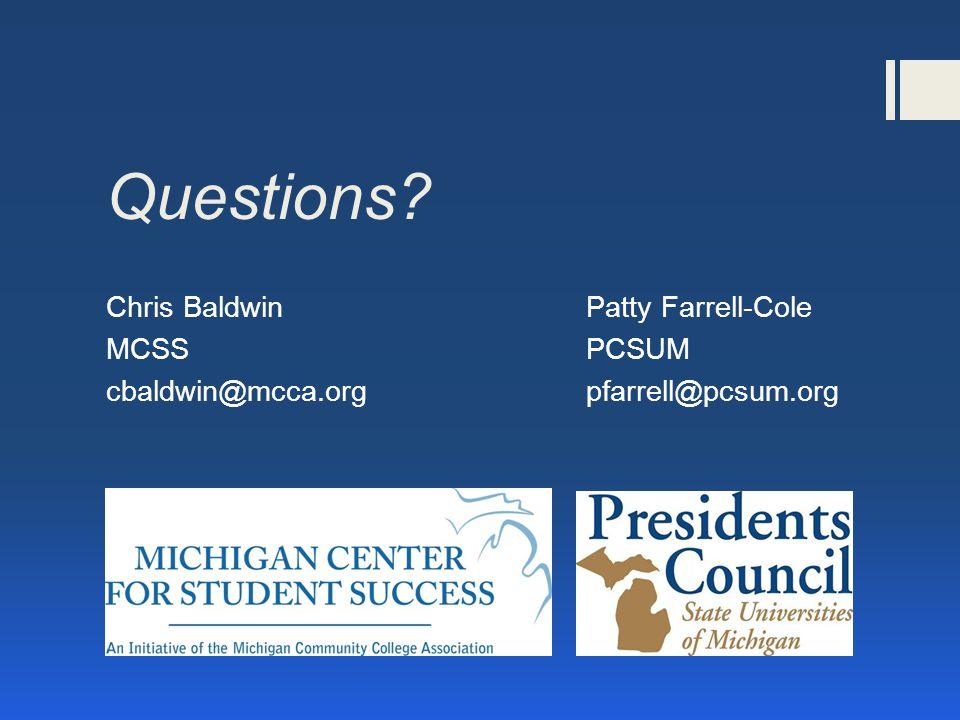 Questions Chris BaldwinPatty Farrell-Cole MCSSPCSUM cbaldwin@mcca.orgpfarrell@pcsum.org