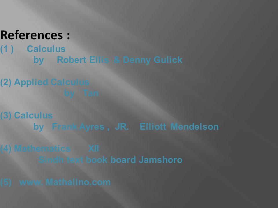 References : (1 ) Calculus by Robert Ellis & Denny Gulick (2)Applied Calculus by Tan (3)Calculus by Frank Ayres, JR. Elliott Mendelson (4)Mathematics