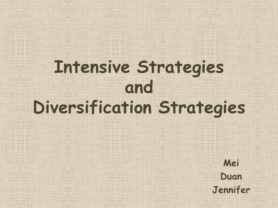 Intensive Strategies and Diversification Strategies Mei Duan Jennifer