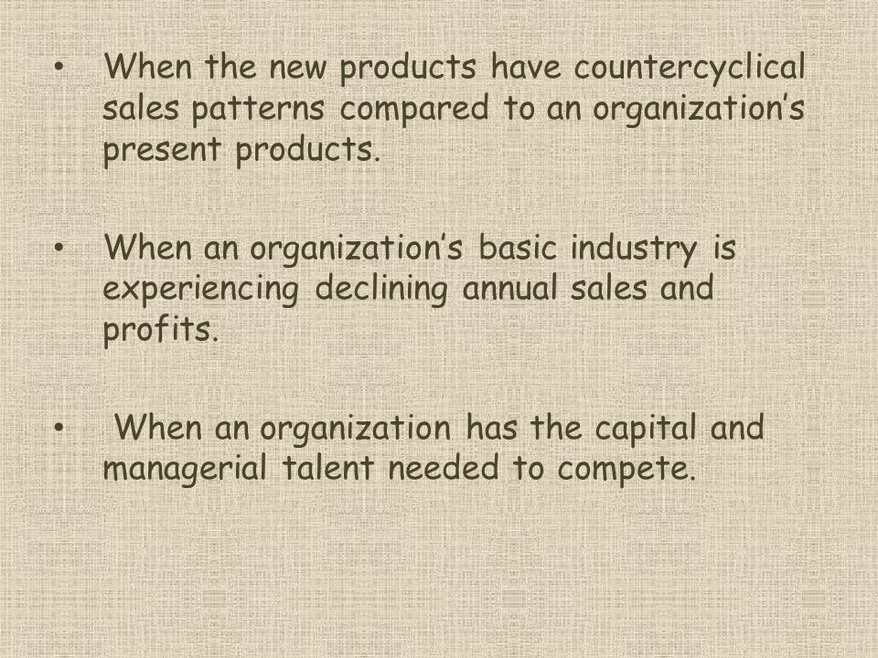 When the new products have countercyclical sales patterns compared to an organizations present products.