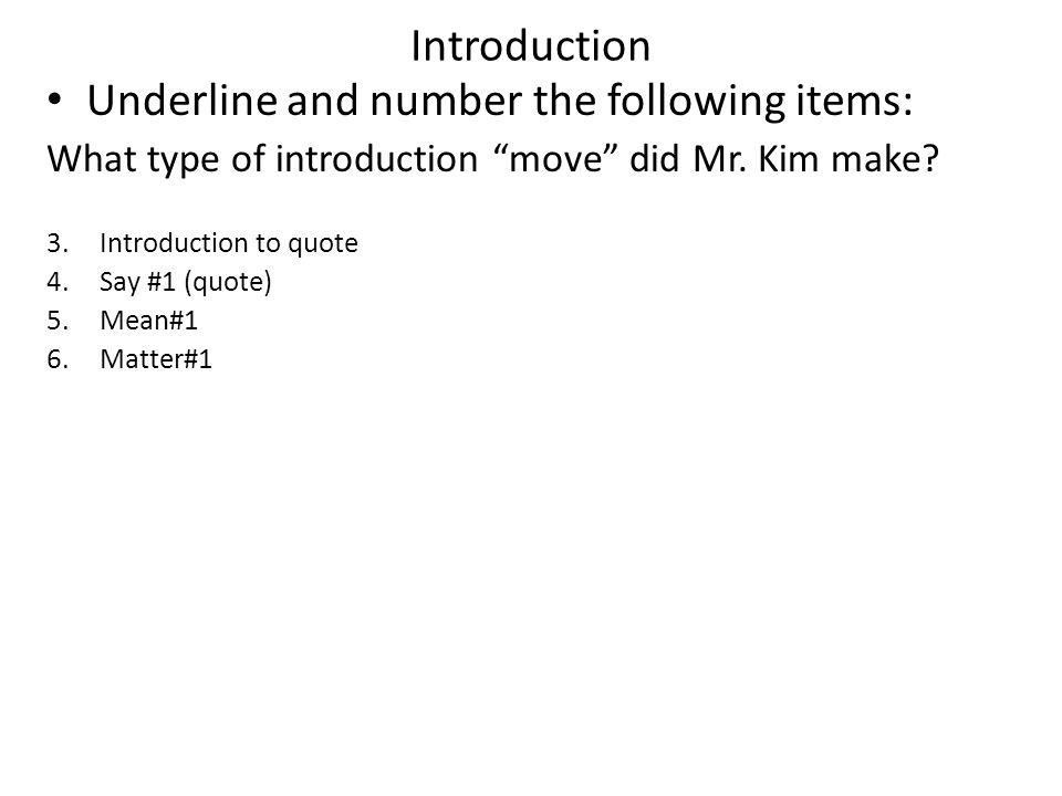 Introduction Underline and number the following items: What type of introduction move did Mr. Kim make? 3.Introduction to quote 4.Say #1 (quote) 5.Mea