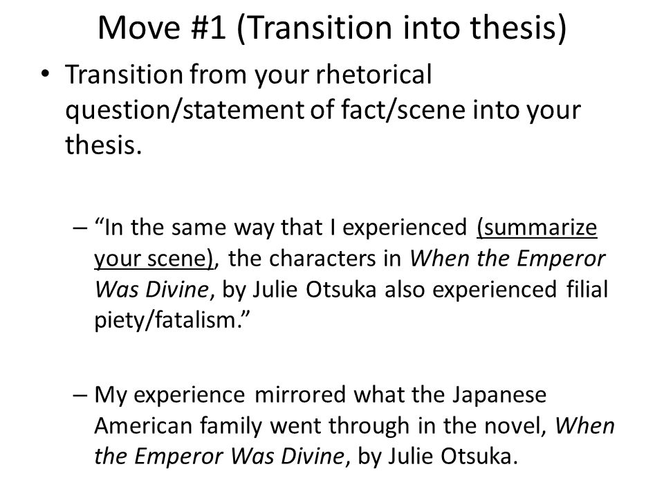 Move #1 (Transition into thesis) Transition from your rhetorical question/statement of fact/scene into your thesis. – In the same way that I experienc