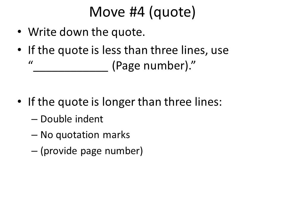 Move #4 (quote) Write down the quote. If the quote is less than three lines, use ____________ (Page number). If the quote is longer than three lines:
