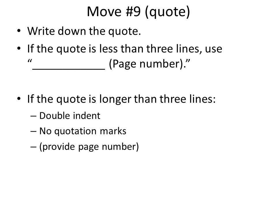 Move #9 (quote) Write down the quote. If the quote is less than three lines, use ____________ (Page number). If the quote is longer than three lines: