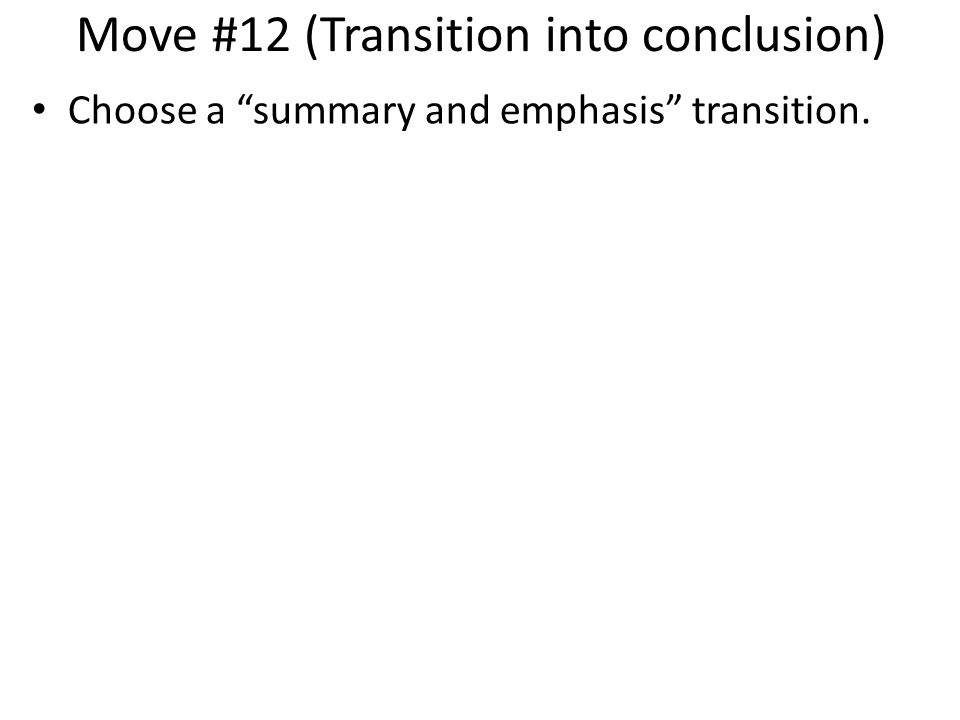 Move #12 (Transition into conclusion) Choose a summary and emphasis transition.