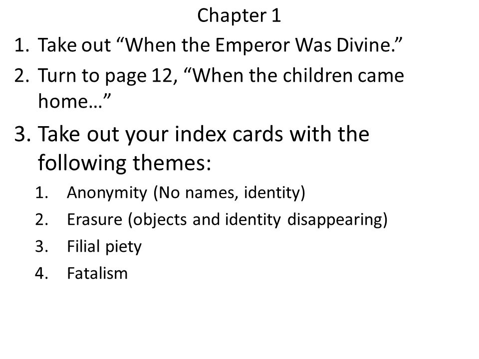 Chapter 1 1.Take out When the Emperor Was Divine. 2.Turn to page 12, When the children came home… 3.Take out your index cards with the following theme