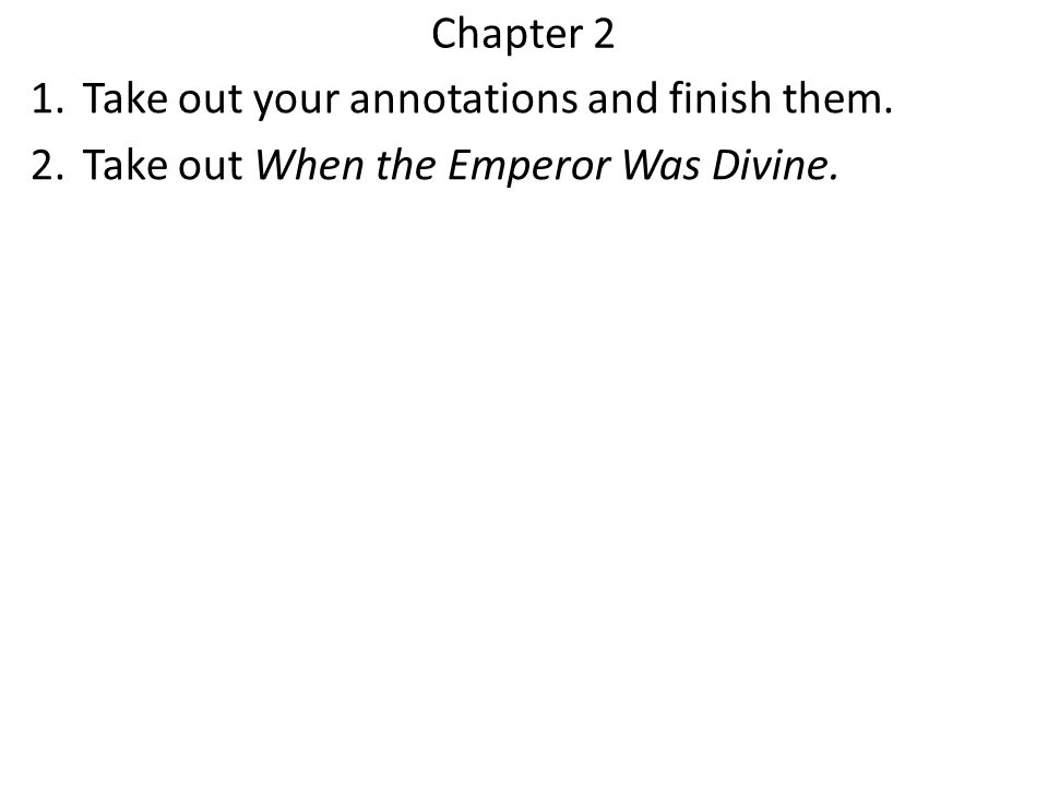 Chapter 2 1.Take out your annotations and finish them. 2.Take out When the Emperor Was Divine.