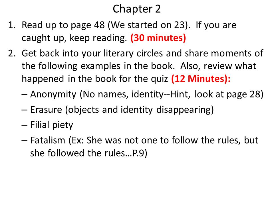 Chapter 2 1.Read up to page 48 (We started on 23). If you are caught up, keep reading. (30 minutes) 2.Get back into your literary circles and share mo