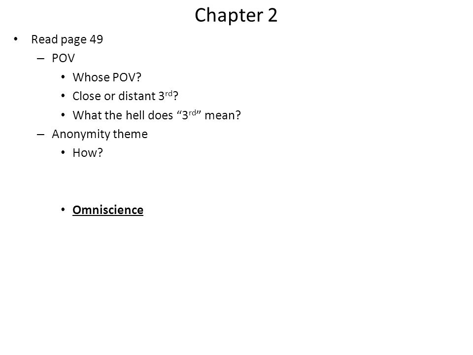 Chapter 2 Read page 49 – POV Whose POV? Close or distant 3 rd ? What the hell does 3 rd mean? – Anonymity theme How? Omniscience