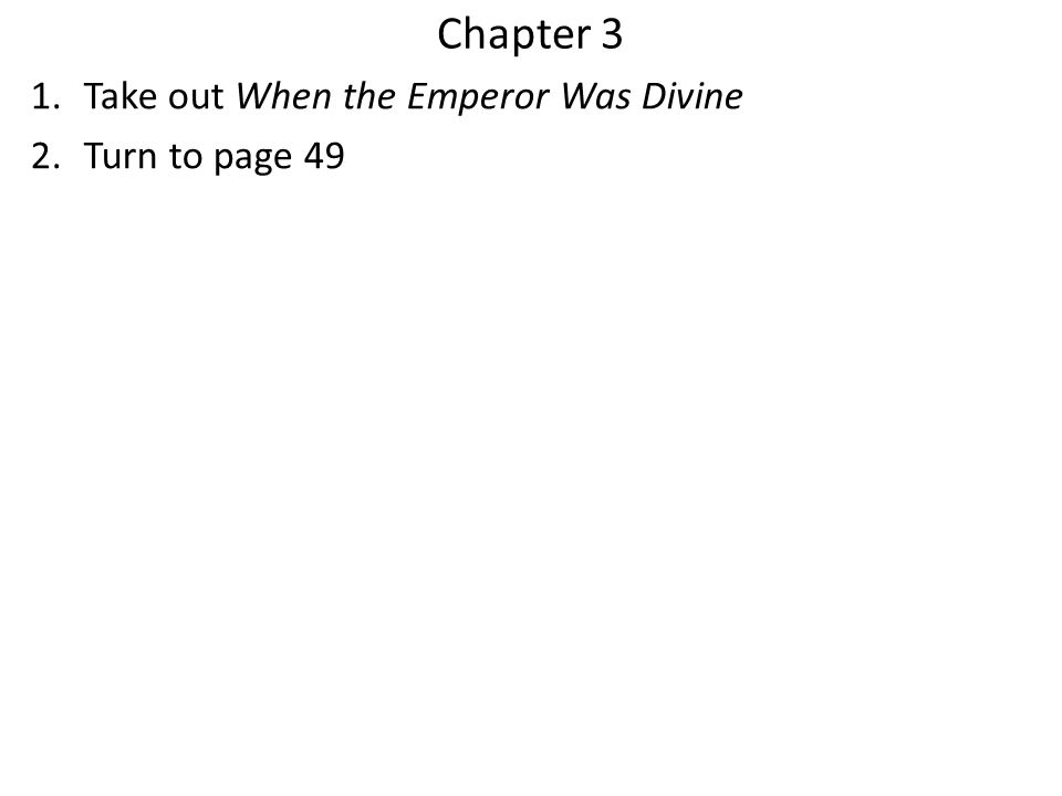 Chapter 3 1.Take out When the Emperor Was Divine 2.Turn to page 49