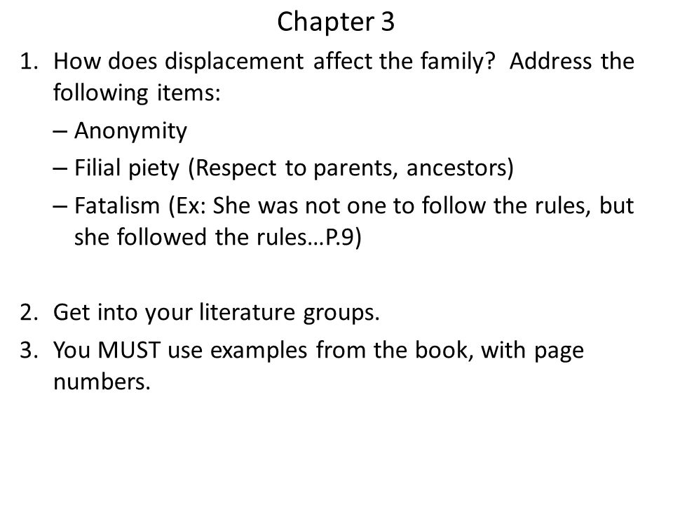 Chapter 3 1.How does displacement affect the family? Address the following items: – Anonymity – Filial piety (Respect to parents, ancestors) – Fatalis