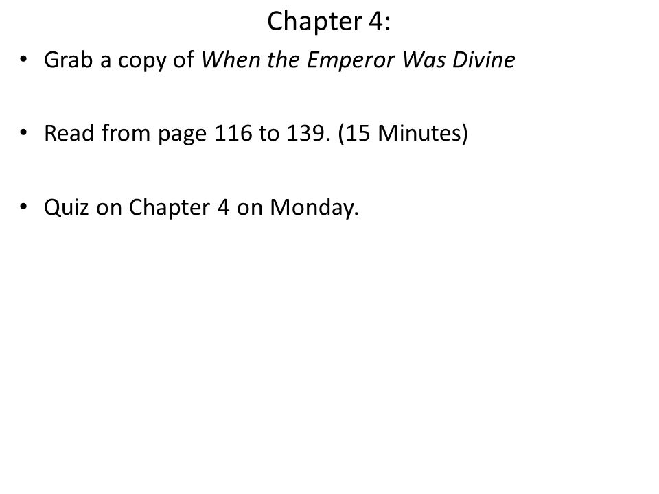 Chapter 4: Grab a copy of When the Emperor Was Divine Read from page 116 to 139. (15 Minutes) Quiz on Chapter 4 on Monday.