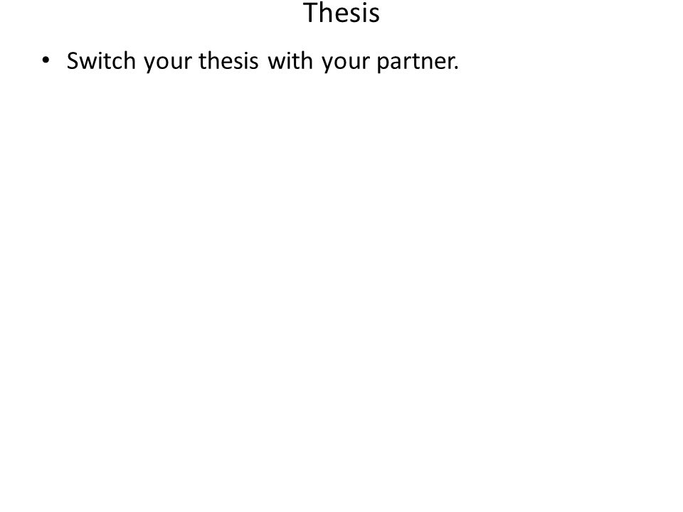 Thesis Switch your thesis with your partner.