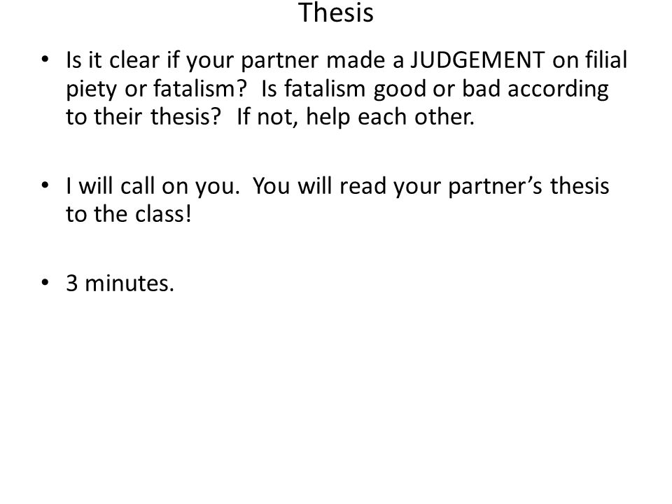Thesis Is it clear if your partner made a JUDGEMENT on filial piety or fatalism? Is fatalism good or bad according to their thesis? If not, help each