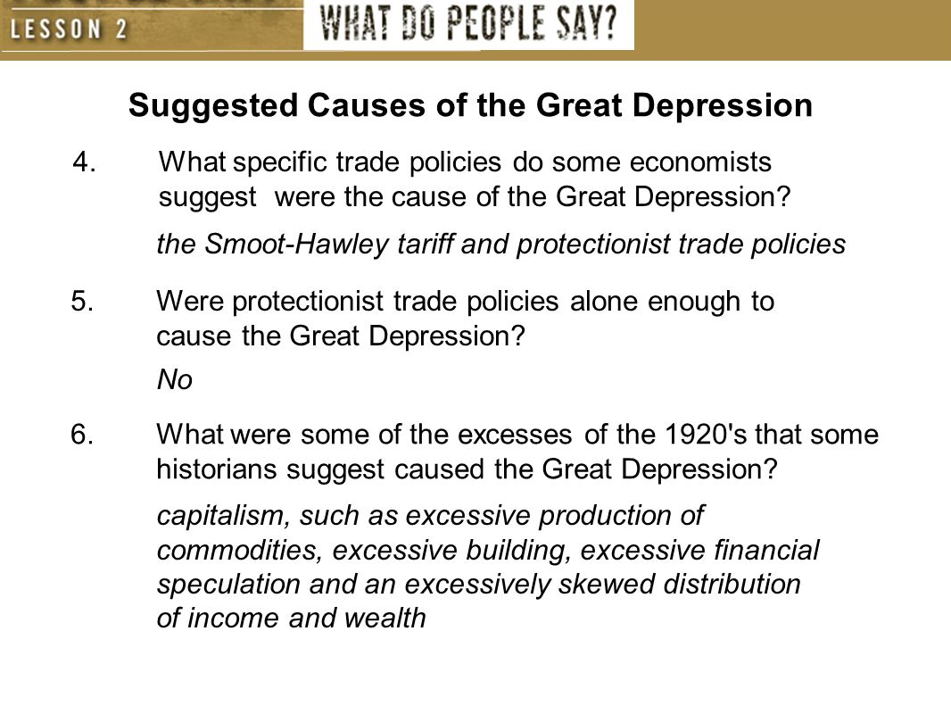 Suggested Causes of the Great Depression 4.What specific trade policies do some economists suggest were the cause of the Great Depression? the Smoot-H