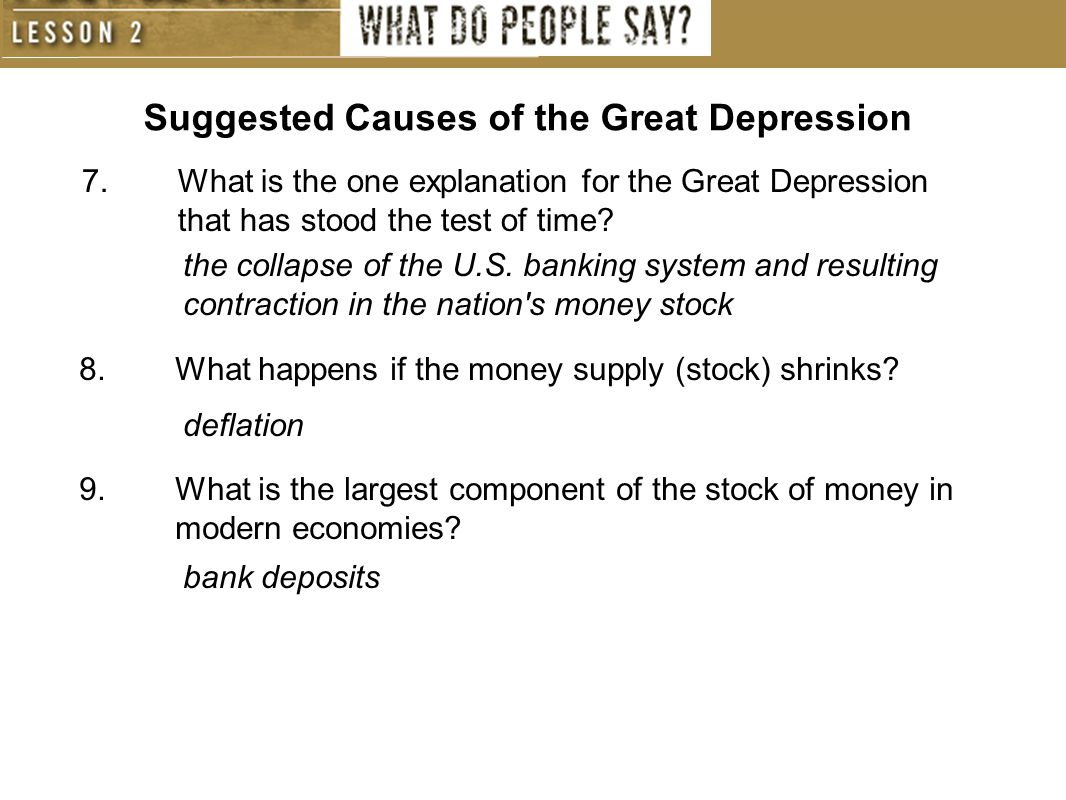 Suggested Causes of the Great Depression 7.What is the one explanation for the Great Depression that has stood the test of time? the collapse of the U