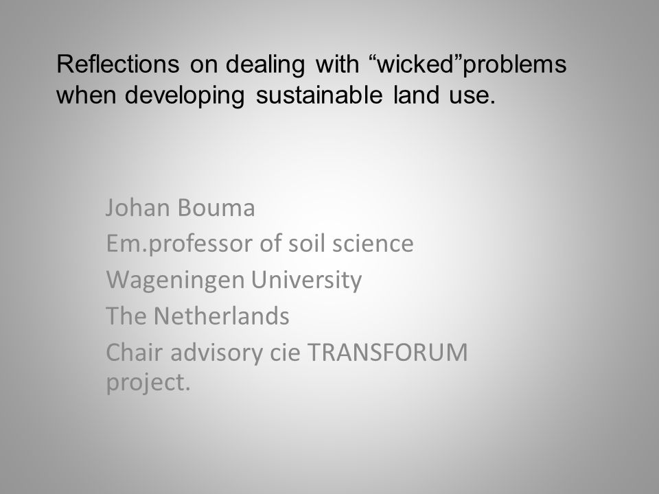 Reflections on dealing with wickedproblems when developing sustainable land use.