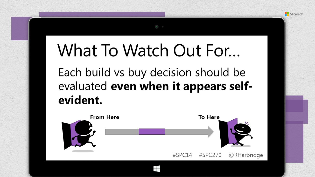 #SPC14 #SPC270 @RHarbridge Each build vs buy decision should be evaluated even when it appears self- evident. From Here To Here What To Watch Out For…