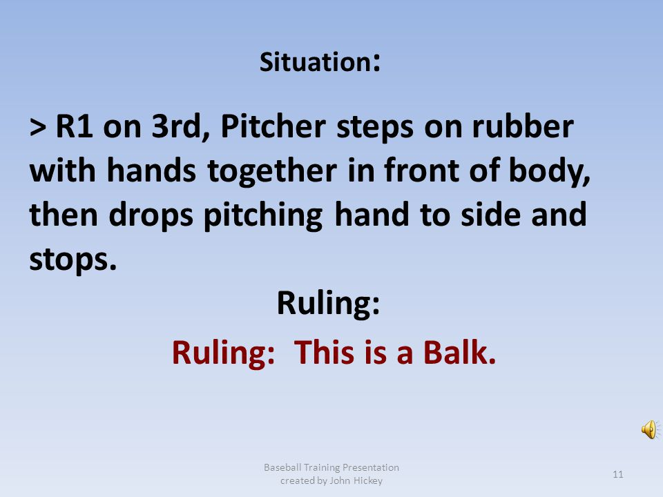 6-1-1 Pitching Legal. Baseball Training Presentation created by John Hickey Situation: Runner on 3rd, Pitcher steps on the rubber, glove hand in front