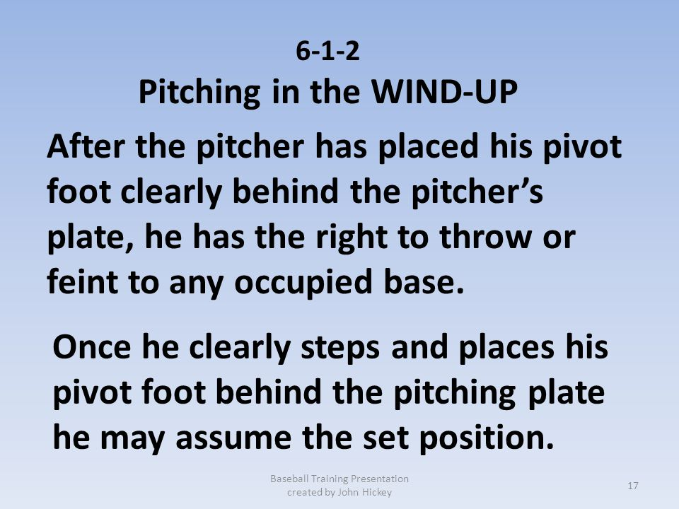 6-1-2 Pitching in the WIND-UP 1) step forward Baseball Training Presentation created by John Hickey During delivery, the pitcher may lift his non-pivo