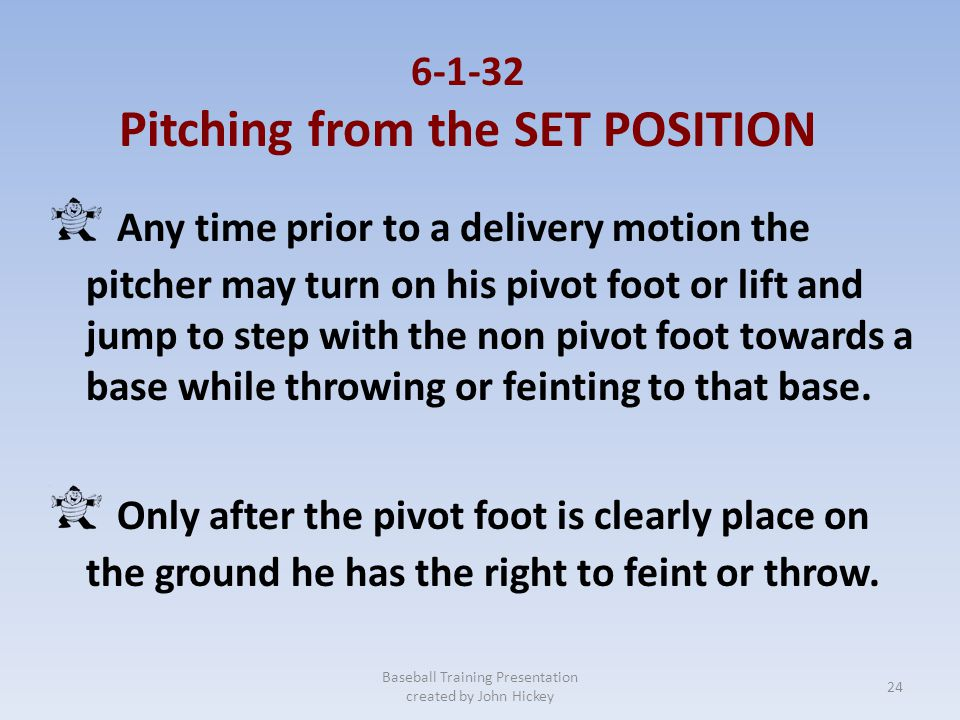 6-1-32 Pitching from the SET POSITION Any time prior to a delivery motion the pitcher may turn on his pivot foot or lift and jump to step with the non