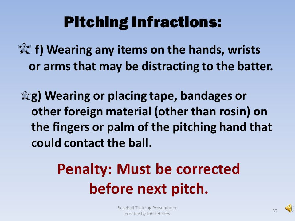 Pitching Infractions: e) Bringing the pitching hand in contact with the mouth without distinctly wiping off the pitching hand before it touches the ba