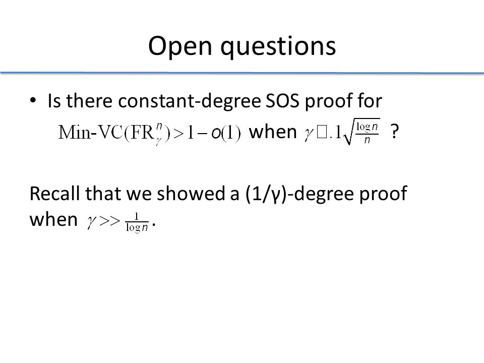 Open questions Is there constant-degree SOS proof for when .