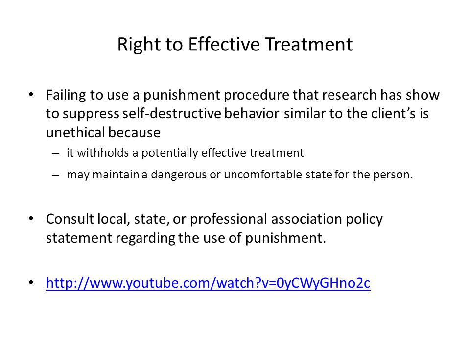 Right to Effective Treatment Failing to use a punishment procedure that research has show to suppress self-destructive behavior similar to the clients