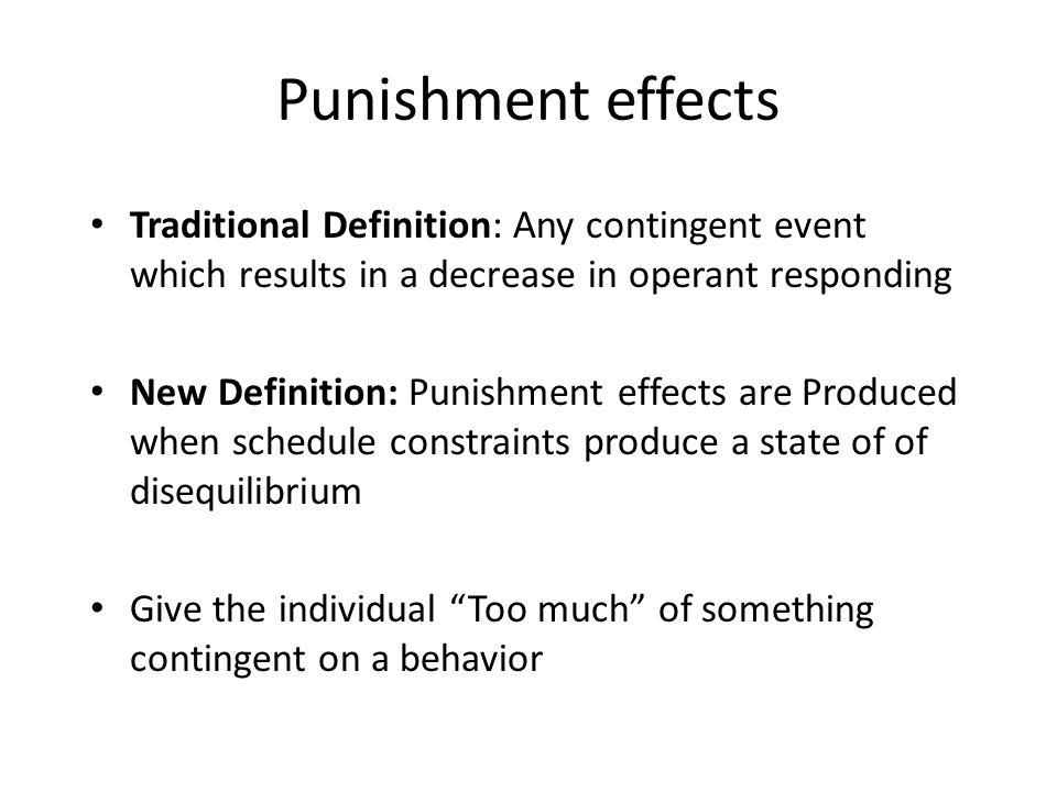 Overcorrection: contingent on the problem behavior, the organism is required to engage in effortful behavior that is directly or logically related to the problem.
