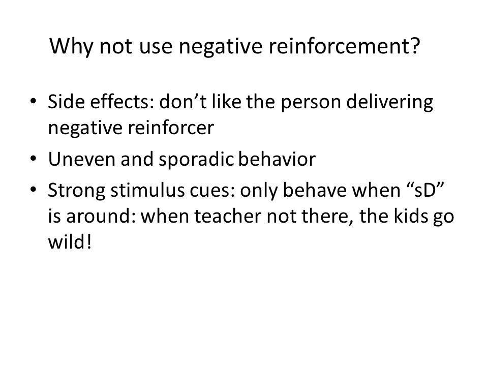 Take home message Punishment, particularly positive punishment, is part of a continuum of treatment – Positive reinforcement first – Reinforce alternative (opposite) responses There are individuals who engage in behavior SO severe that immediate disruption of the behavior is necessary- for those individuals positive punishment MAY be their least restrictive treatment.