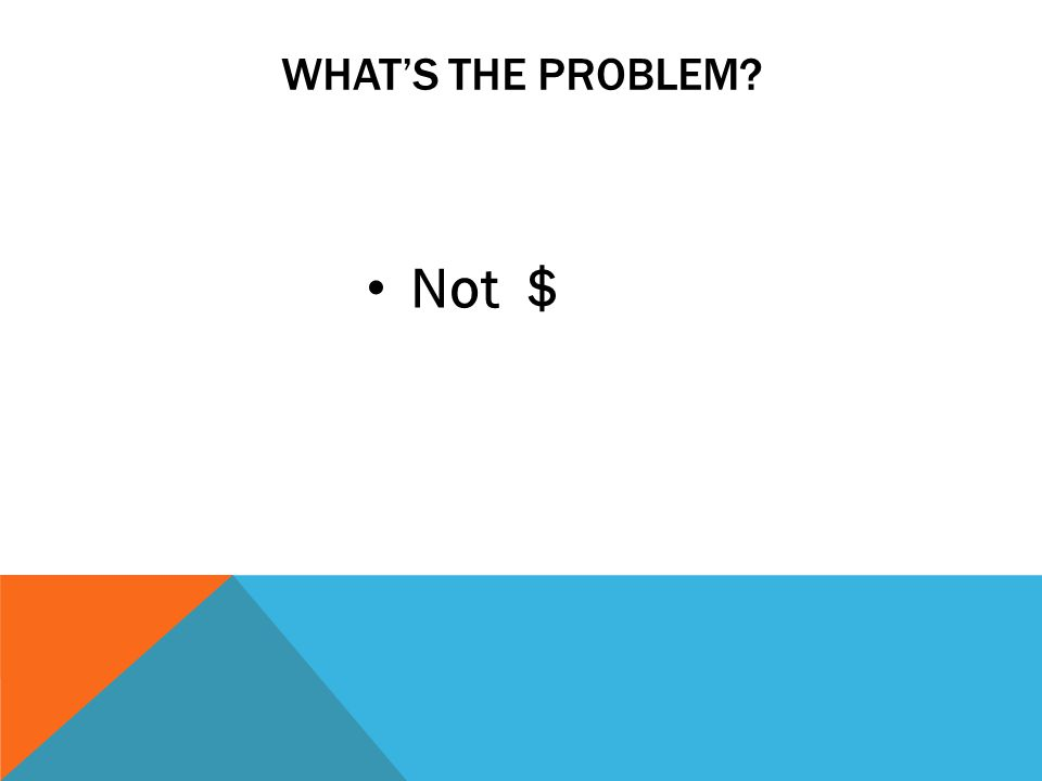 WHATS THE PROBLEM? Not $