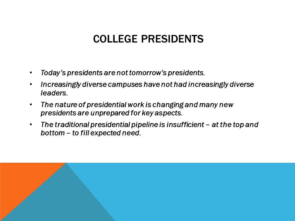 COLLEGE PRESIDENTS Todays presidents are not tomorrows presidents.