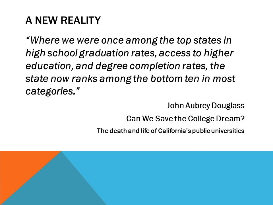 A NEW REALITY Where we were once among the top states in high school graduation rates, access to higher education, and degree completion rates, the st
