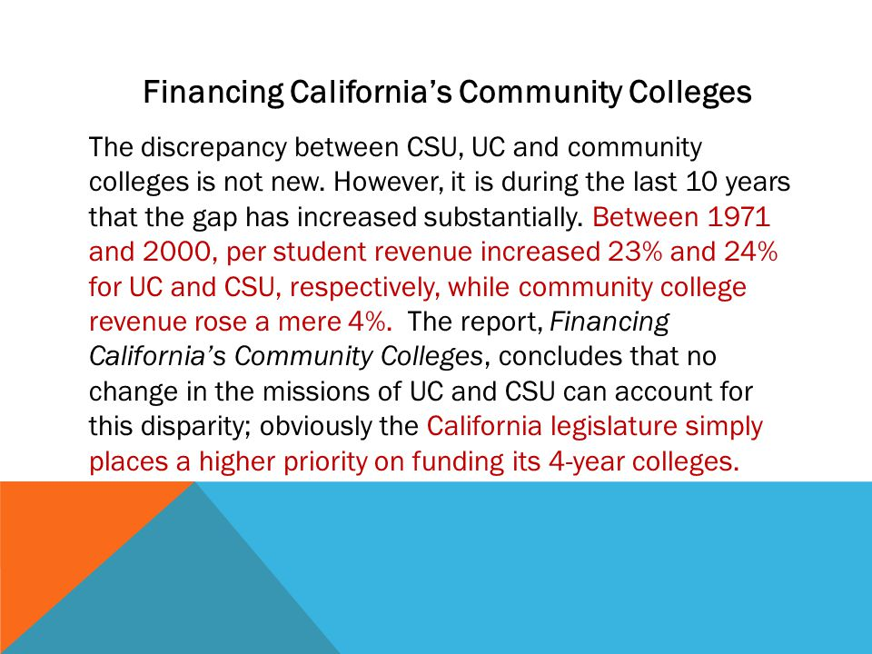 The discrepancy between CSU, UC and community colleges is not new. However, it is during the last 10 years that the gap has increased substantially. B