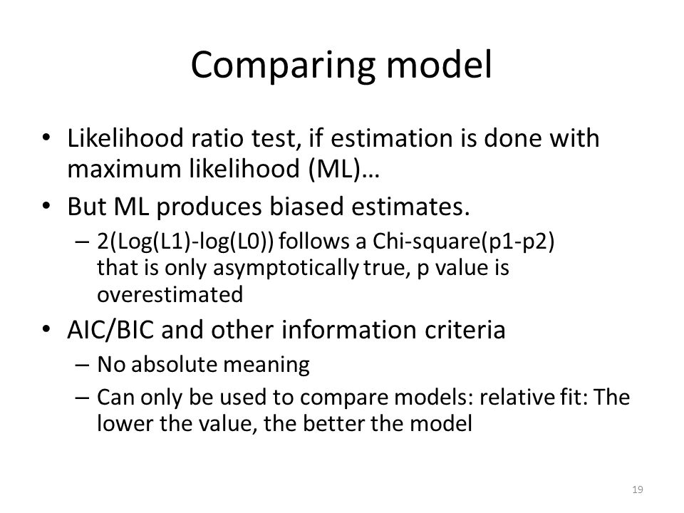 Comparing model Likelihood ratio test, if estimation is done with maximum likelihood (ML)… But ML produces biased estimates.