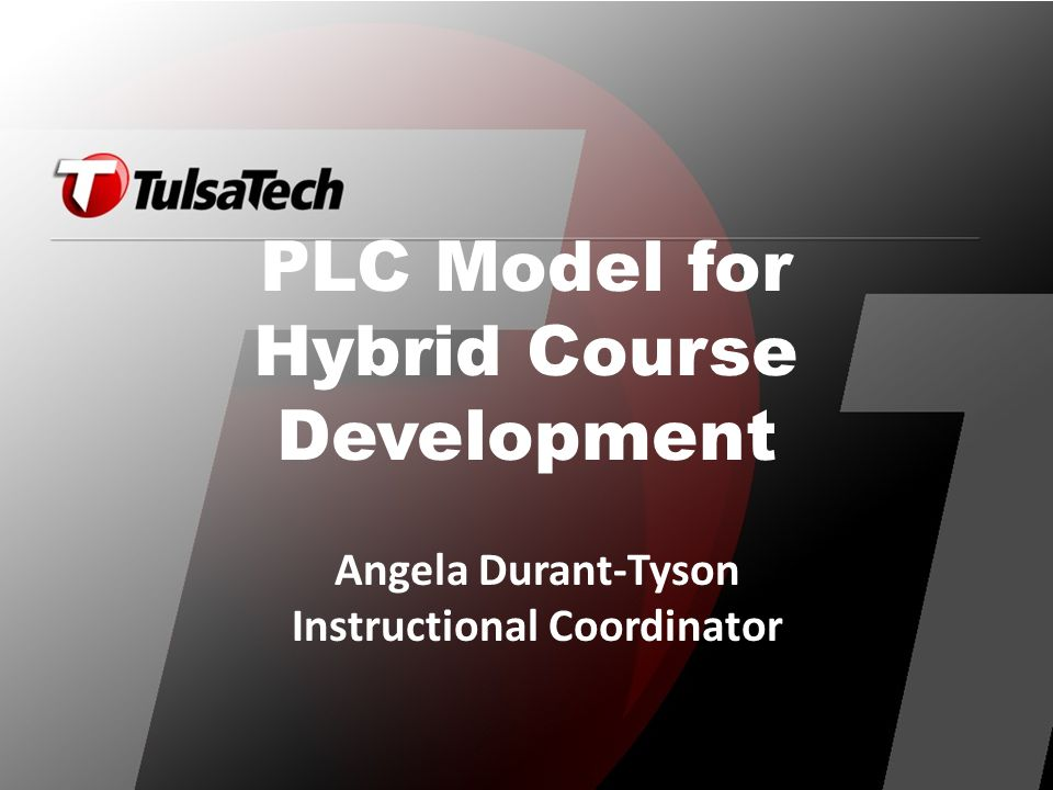 Objectives for this presentation: Recognize when collaboration is needed; review the structure and flow of collaboration; identify skills to use when the collaborative process breaks down PLC Model for Hybrid Course Development Angela Durant-Tyson Instructional Coordinator