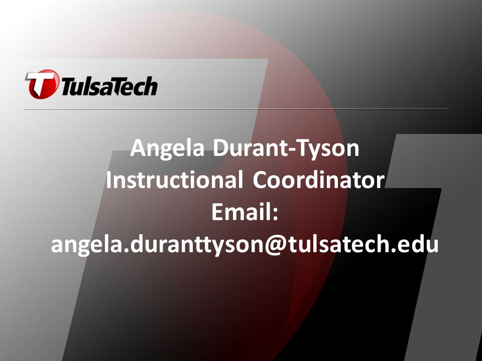 Objectives for this presentation: Recognize when collaboration is needed; review the structure and flow of collaboration; identify skills to use when the collaborative process breaks down Angela Durant-Tyson Instructional Coordinator Email: angela.duranttyson@tulsatech.edu