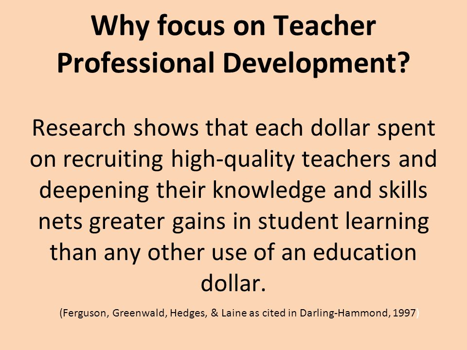 Why focus on Teacher Professional Development.