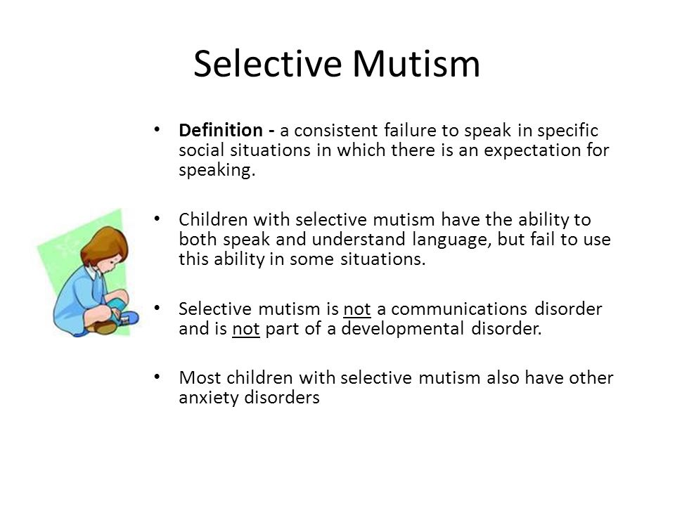 Selective Mutism Definition - a consistent failure to speak in specific social situations in which there is an expectation for speaking. Children with
