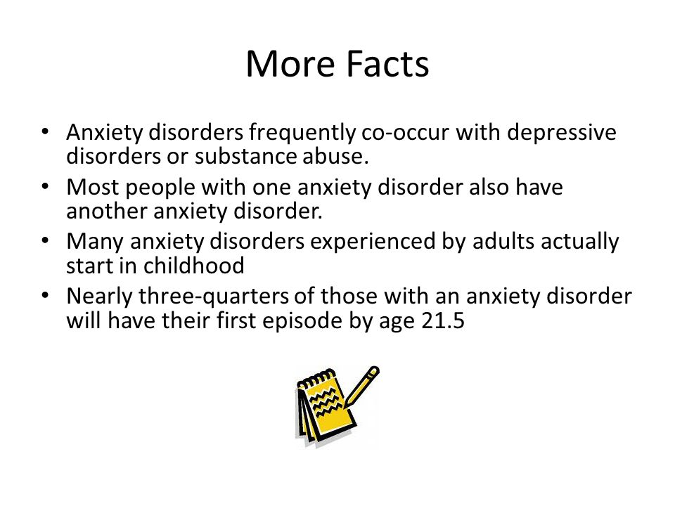 More Facts Anxiety disorders frequently co-occur with depressive disorders or substance abuse. Most people with one anxiety disorder also have another