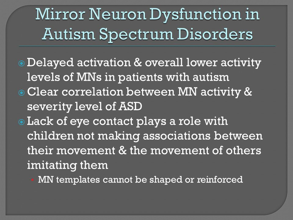 Delayed activation & overall lower activity levels of MNs in patients with autism Clear correlation between MN activity & severity level of ASD Lack o