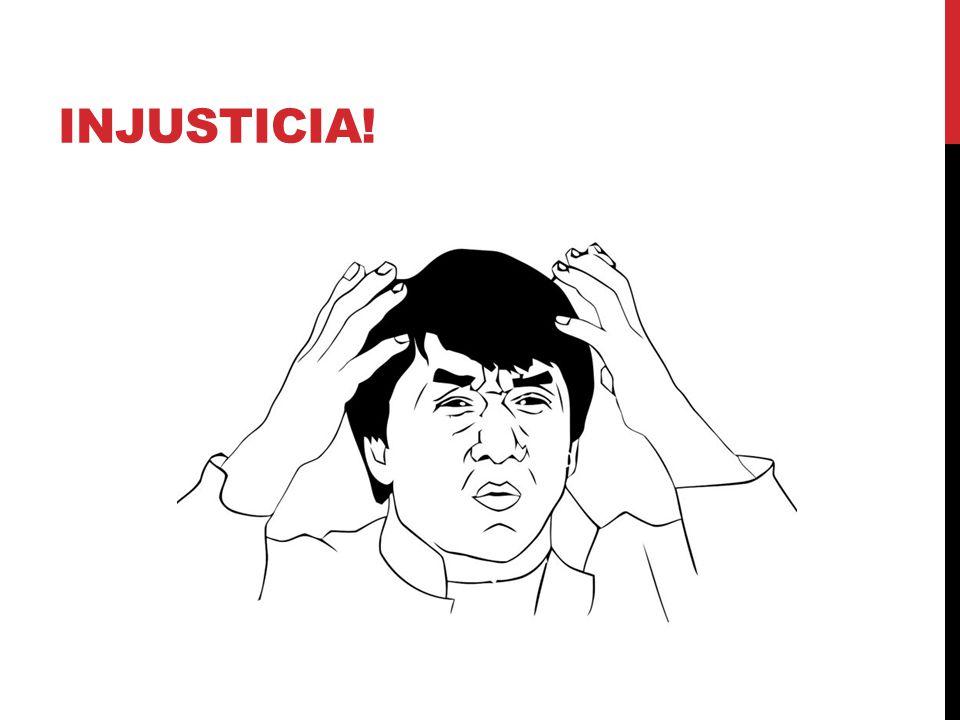 INJUSTICIA!
