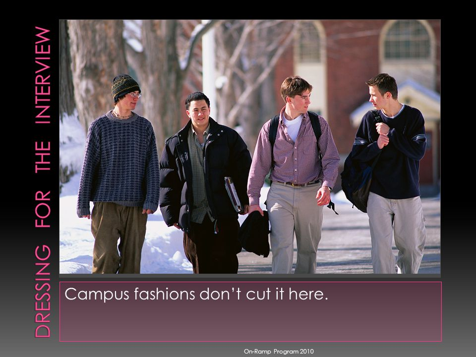 Campus fashions dont cut it here. On-Ramp Program 2010