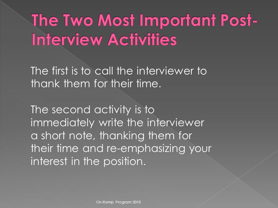 The first is to call the interviewer to thank them for their time.