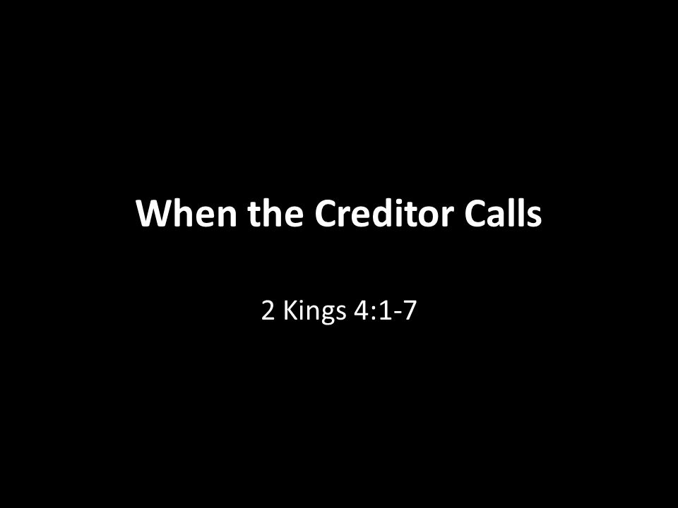 When the Creditor Calls 2 Kings 4:1-7