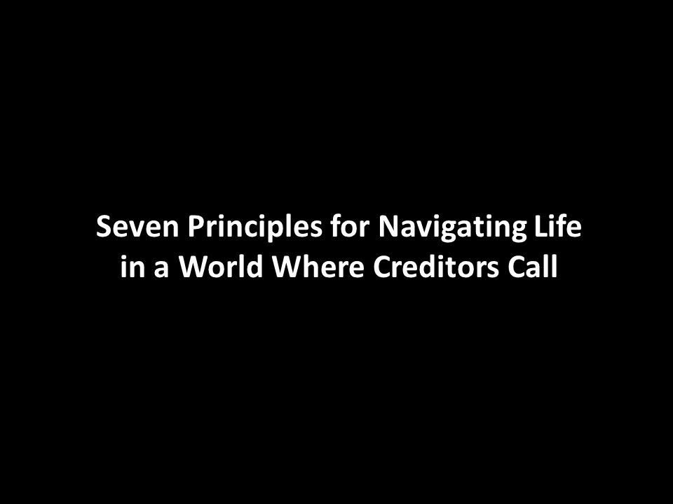 Seven Principles for Navigating Life in a World Where Creditors Call